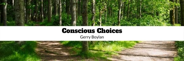Background of forked forest path, black text, Conscious Choices, Gerry Boylan