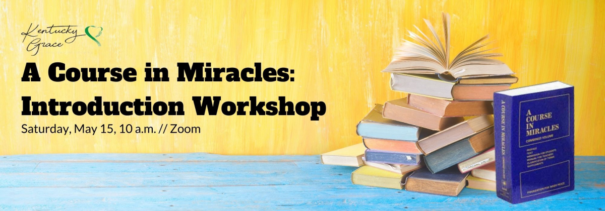 Yellow wall, blue shelf with pile of books, black text, A Course in Miracles: Introduction Workshop, Saturday May 15, 10 am / Zoom