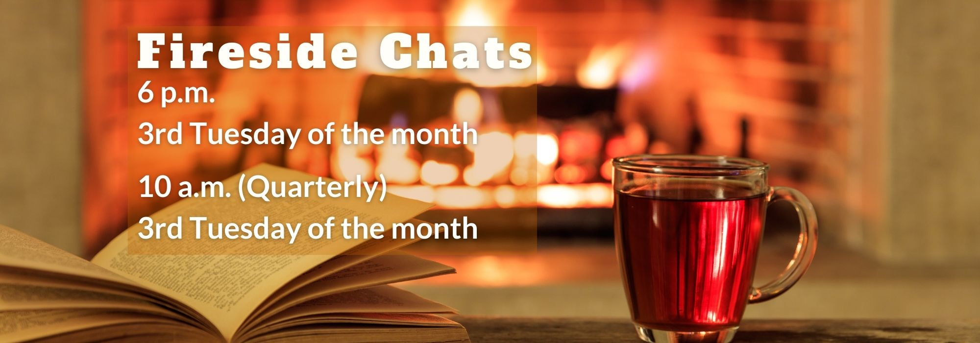 Fireside Chats, 10 am and 6 pm, third Tuesday of the month