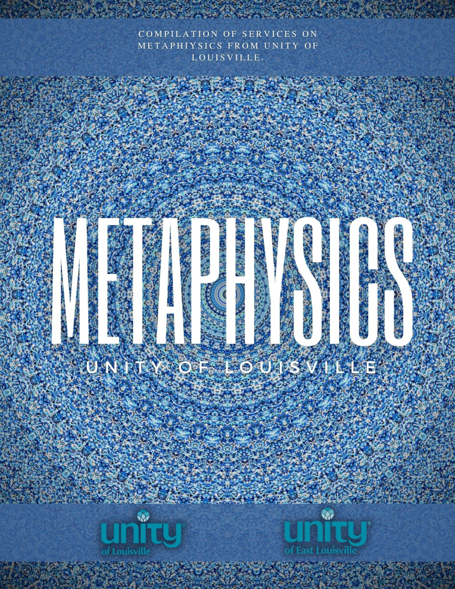 Compilation of services on Metaphysics from Unity of Louisville, Metaphysics, Unity of Louisville, Unity of East Louisville