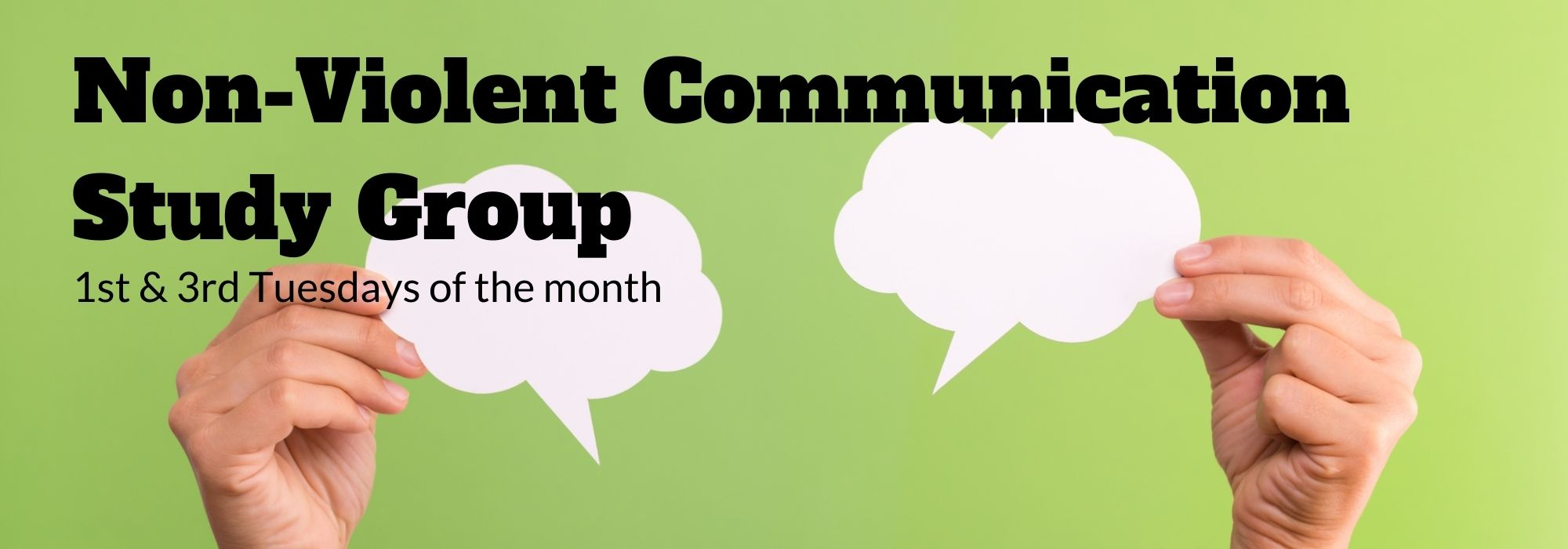 Non-Violent Communication Study Group, first and third Tuesdays of the month