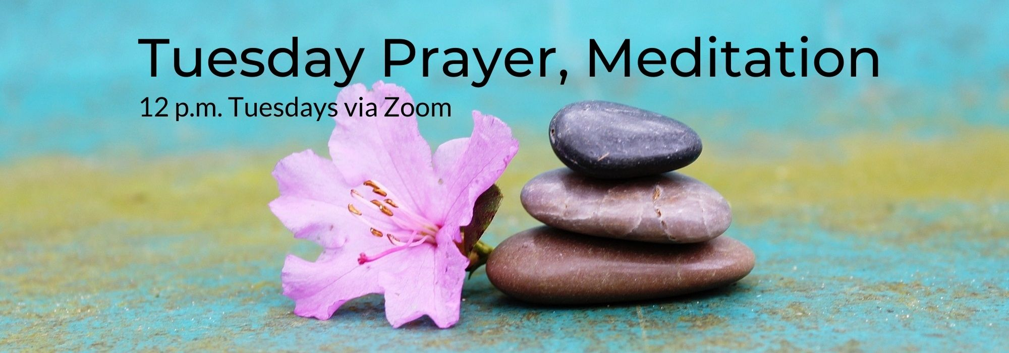 Tuesday Prayer, Meditation, 12 pm, Tuesdays via Zoom